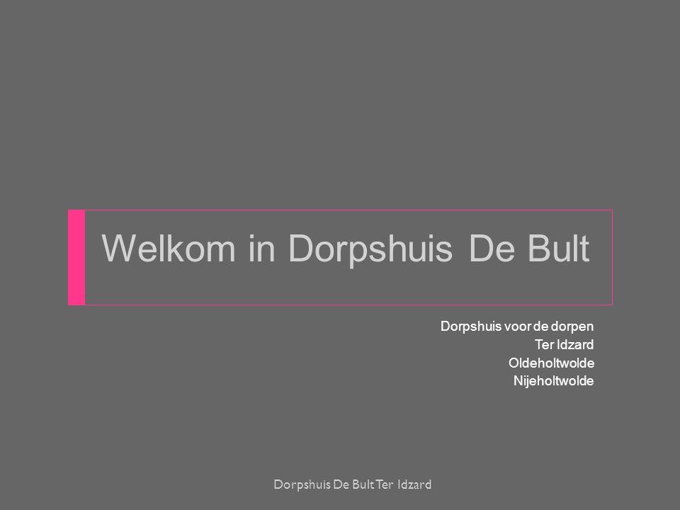 Welkom in Dorpshuis De Bult Dorpshuis voor de dorpen Ter Idzard Oldeholtwolde Nijeholtwolde Dorpshuis De Bult Ter Idzard