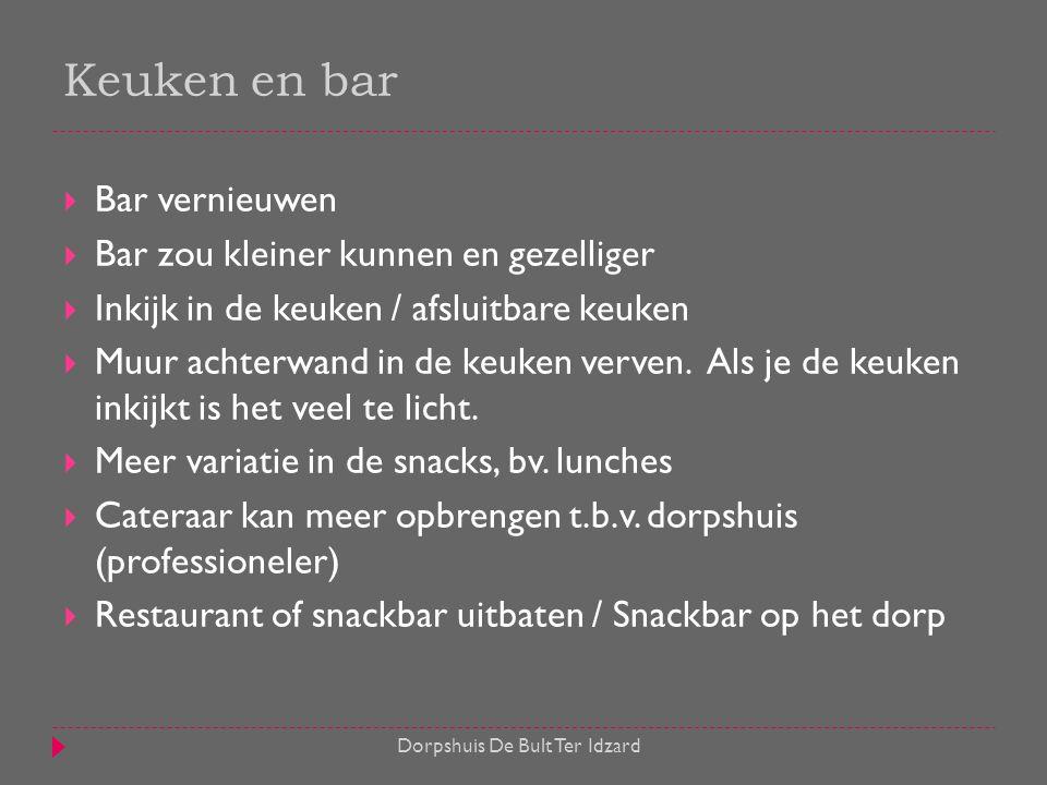 Bar vernieuwen  Bar zou kleiner kunnen en gezelliger  Inkijk in de keuken / afsluitbare keuken  Muur achterwand in de keuken verven. Als je de ke