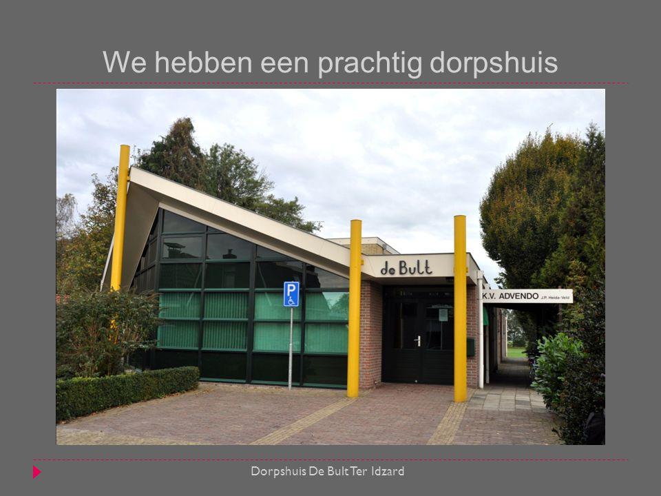 We hebben een prachtig dorpshuis Dorpshuis De Bult Ter Idzard