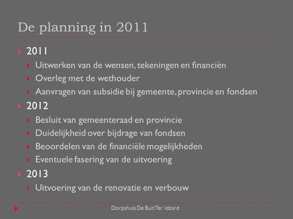  2011  Uitwerken van de wensen, tekeningen en financiën  Overleg met de wethouder  Aanvragen van subsidie bij gemeente, provincie en fondsen  201