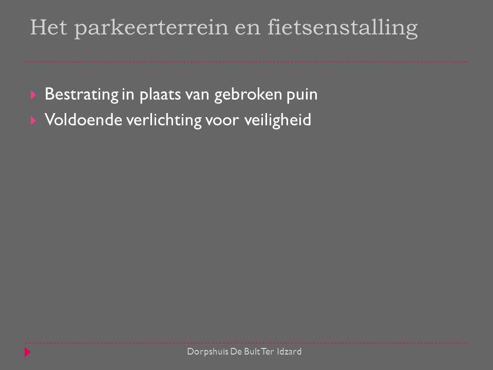  Bestrating in plaats van gebroken puin  Voldoende verlichting voor veiligheid Dorpshuis De Bult Ter Idzard Het parkeerterrein en fietsenstalling