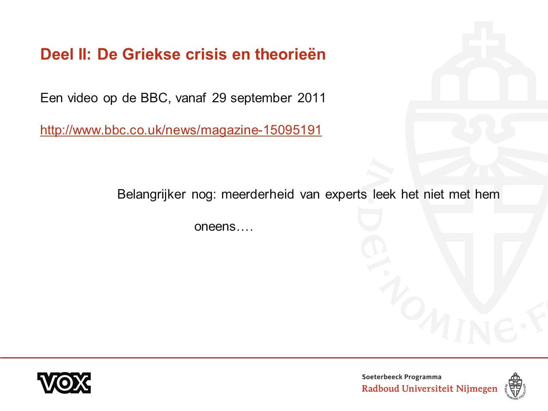 Deel II: De Griekse crisis en theorieën Een video op de BBC, vanaf 29 september 2011 http://www.bbc.co.uk/news/magazine-15095191 Belangrijker nog: meerderheid van experts leek het niet met hem oneens….