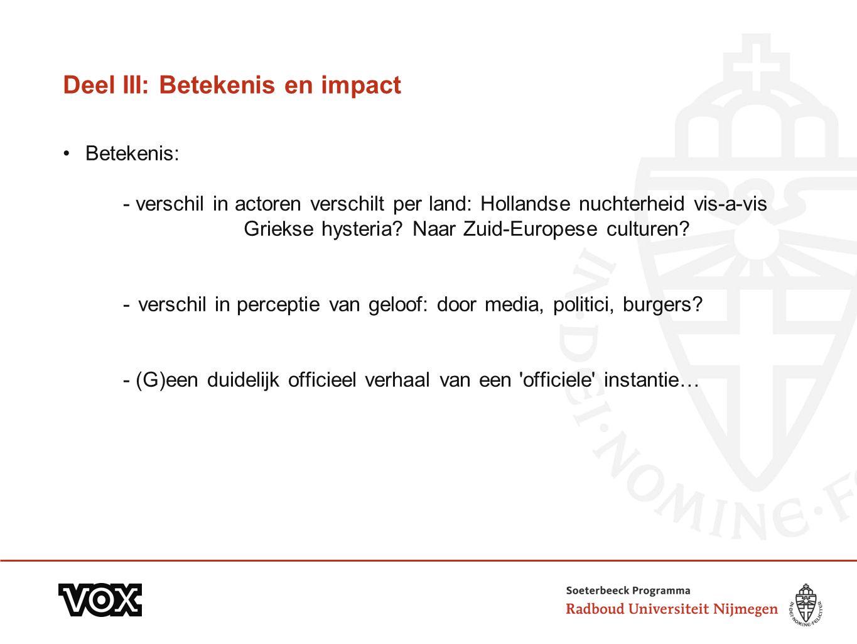 Deel III: Betekenis en impact Betekenis: - verschil in actoren verschilt per land: Hollandse nuchterheid vis-a-vis Griekse hysteria? Naar Zuid-Europes
