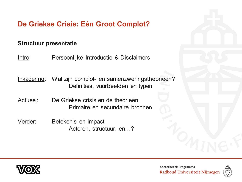De Griekse Crisis: Eén Groot Complot? Structuur presentatie Intro: Persoonlijke Introductie & Disclaimers Inkadering: Wat zijn complot- en samenzwerin