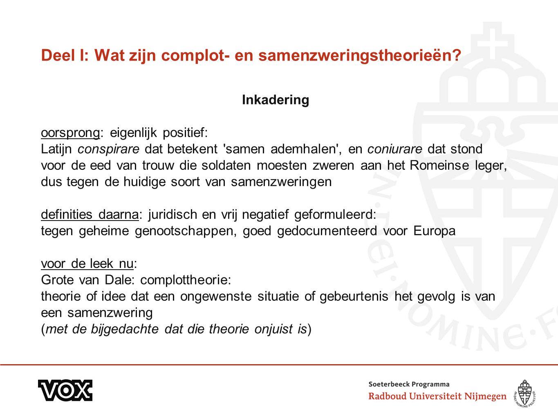 Deel I: Wat zijn complot- en samenzweringstheorieën? Inkadering oorsprong: eigenlijk positief: Latijn conspirare dat betekent 'samen ademhalen', en co