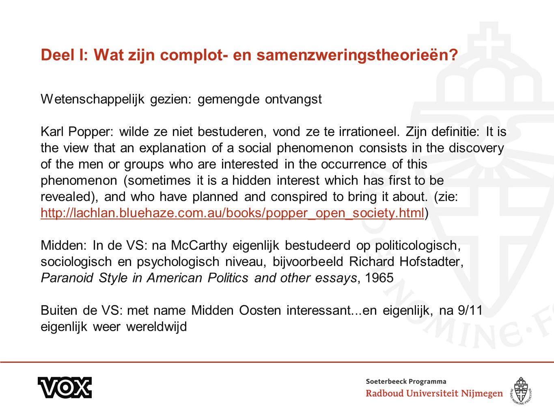 Deel I: Wat zijn complot- en samenzweringstheorieën? Wetenschappelijk gezien: gemengde ontvangst Karl Popper: wilde ze niet bestuderen, vond ze te irr
