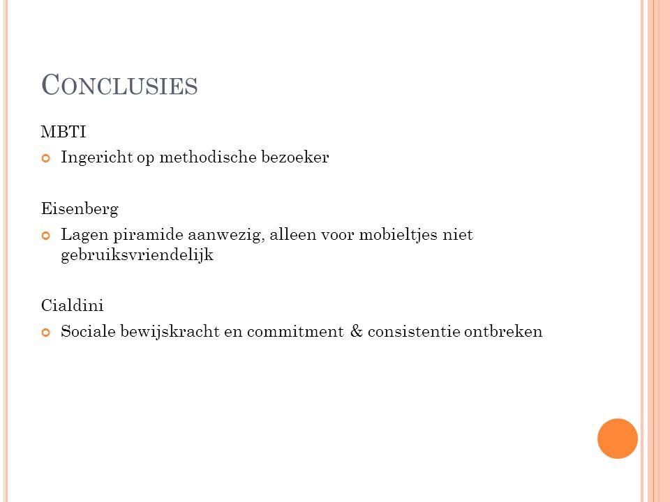C ONCLUSIES MBTI Ingericht op methodische bezoeker Eisenberg Lagen piramide aanwezig, alleen voor mobieltjes niet gebruiksvriendelijk Cialdini Sociale bewijskracht en commitment & consistentie ontbreken