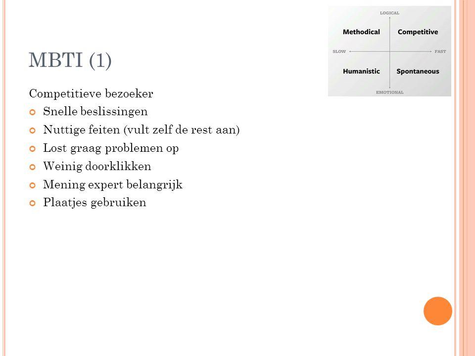 MBTI (1) Competitieve bezoeker Snelle beslissingen Nuttige feiten (vult zelf de rest aan) Lost graag problemen op Weinig doorklikken Mening expert belangrijk Plaatjes gebruiken