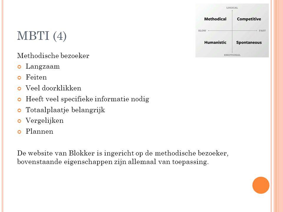 MBTI (4) Methodische bezoeker Langzaam Feiten Veel doorklikken Heeft veel specifieke informatie nodig Totaalplaatje belangrijk Vergelijken Plannen De website van Blokker is ingericht op de methodische bezoeker, bovenstaande eigenschappen zijn allemaal van toepassing.