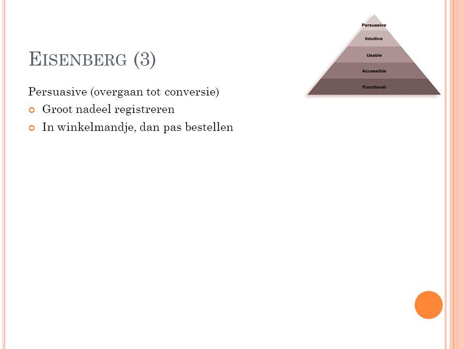 E ISENBERG (3) Persuasive (overgaan tot conversie) Groot nadeel registreren In winkelmandje, dan pas bestellen