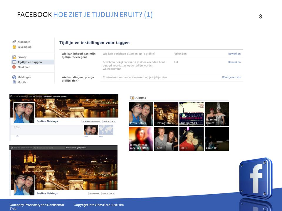 9 Company Proprietary and Confidential Copyright Info Goes Here Just Like This FACEBOOK HOE ZIET JE TIJDLIJN ERUIT.