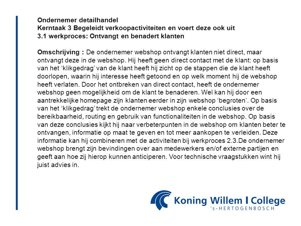 Ondernemer detailhandel Kerntaak 3 Begeleidt verkoopactiviteiten en voert deze ook uit 3.1 werkproces: Ontvangt en benadert klanten Omschrijving : De