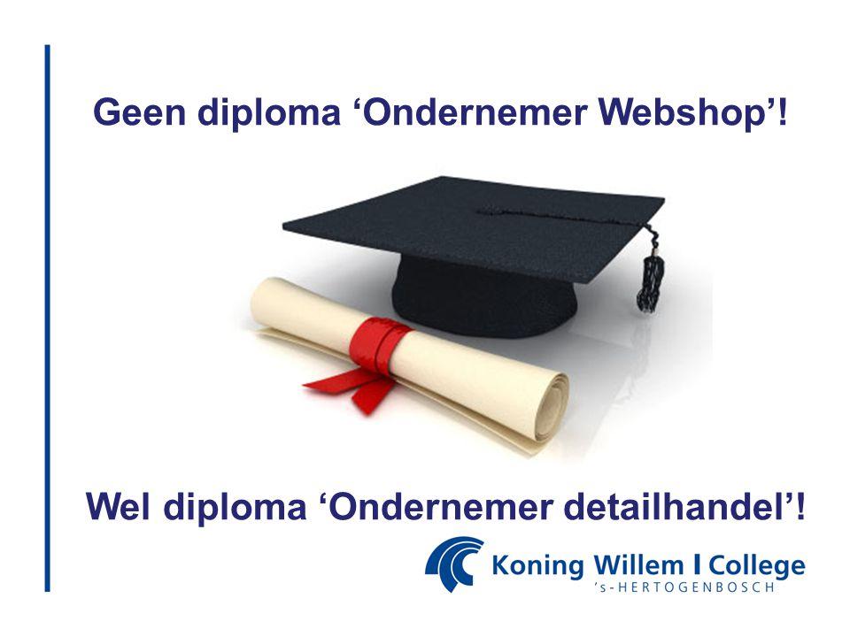 Geen diploma 'Ondernemer Webshop'! Wel diploma 'Ondernemer detailhandel'!
