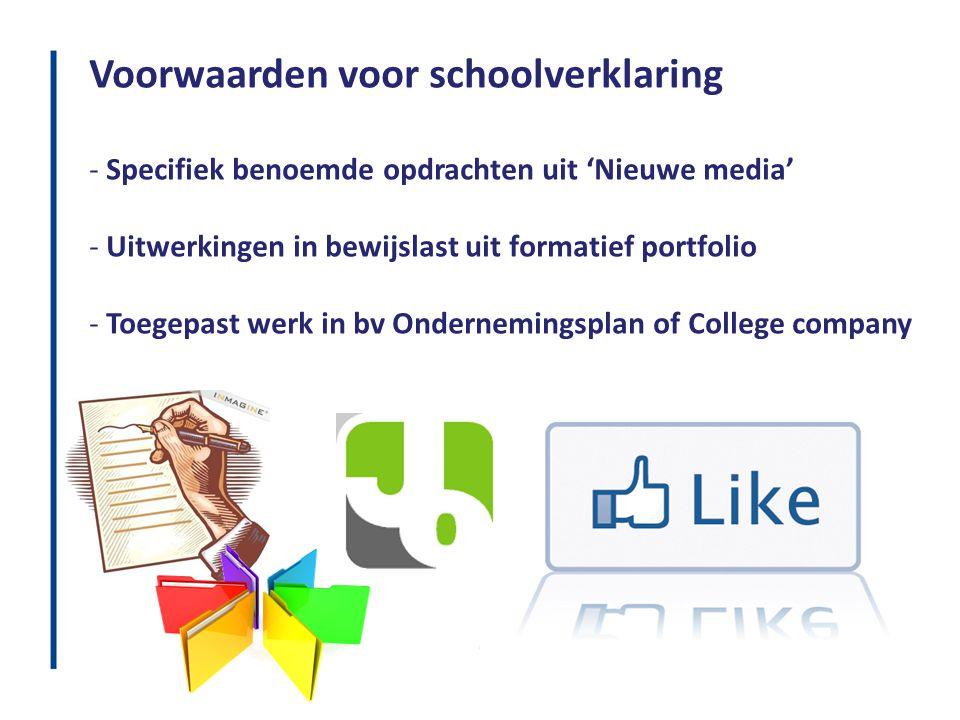 Voorwaarden voor schoolverklaring - Specifiek benoemde opdrachten uit 'Nieuwe media' - Uitwerkingen in bewijslast uit formatief portfolio - Toegepast