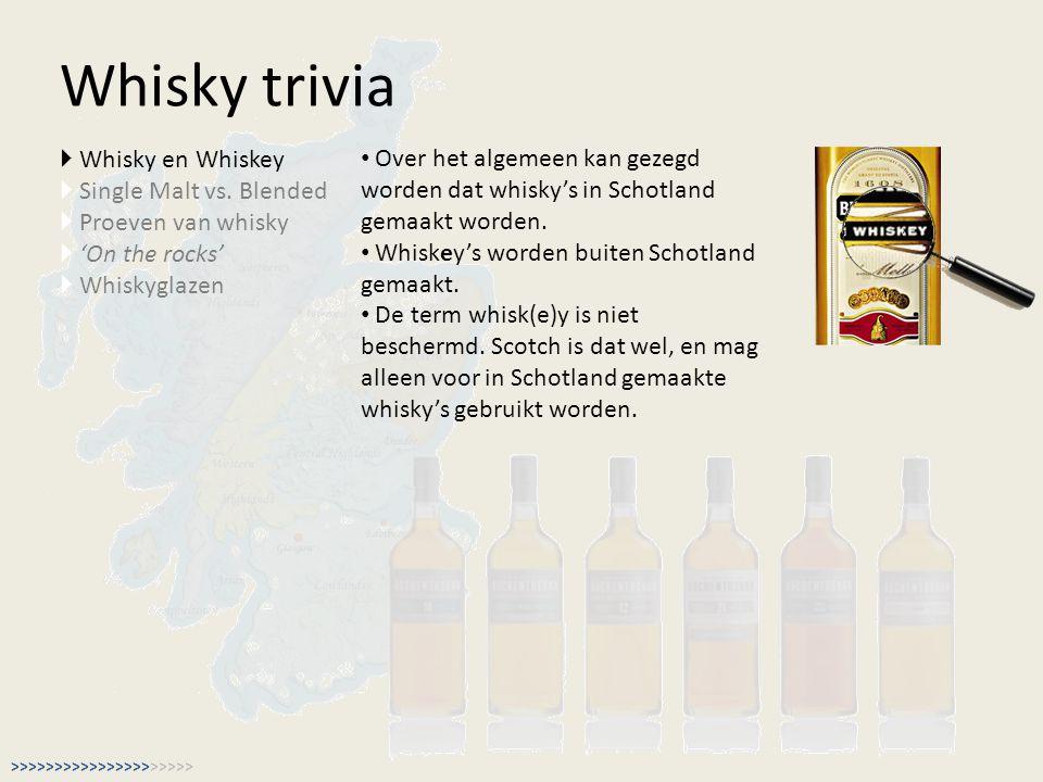Whisky trivia  Whisky en Whiskey  Single Malt vs. Blended  Proeven van whisky  'On the rocks'  Whiskyglazen Over het algemeen kan gezegd worden d