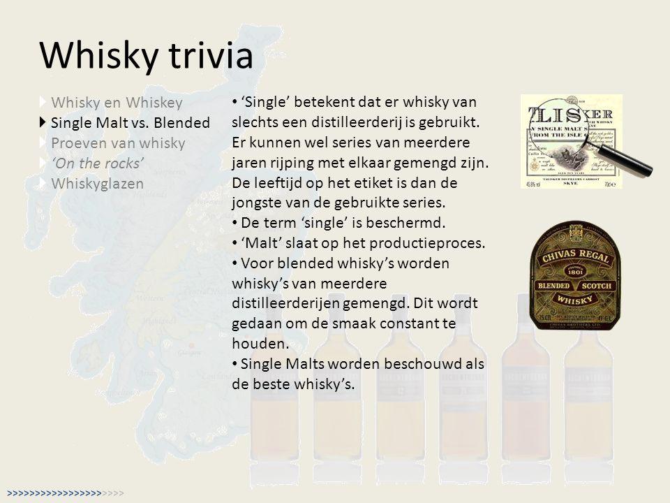 Whisky trivia  Whisky en Whiskey  Single Malt vs. Blended  Proeven van whisky  'On the rocks'  Whiskyglazen 'Single' betekent dat er whisky van s