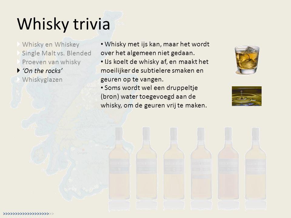 Whisky trivia  Whisky en Whiskey  Single Malt vs. Blended  Proeven van whisky  'On the rocks'  Whiskyglazen Whisky met ijs kan, maar het wordt ov