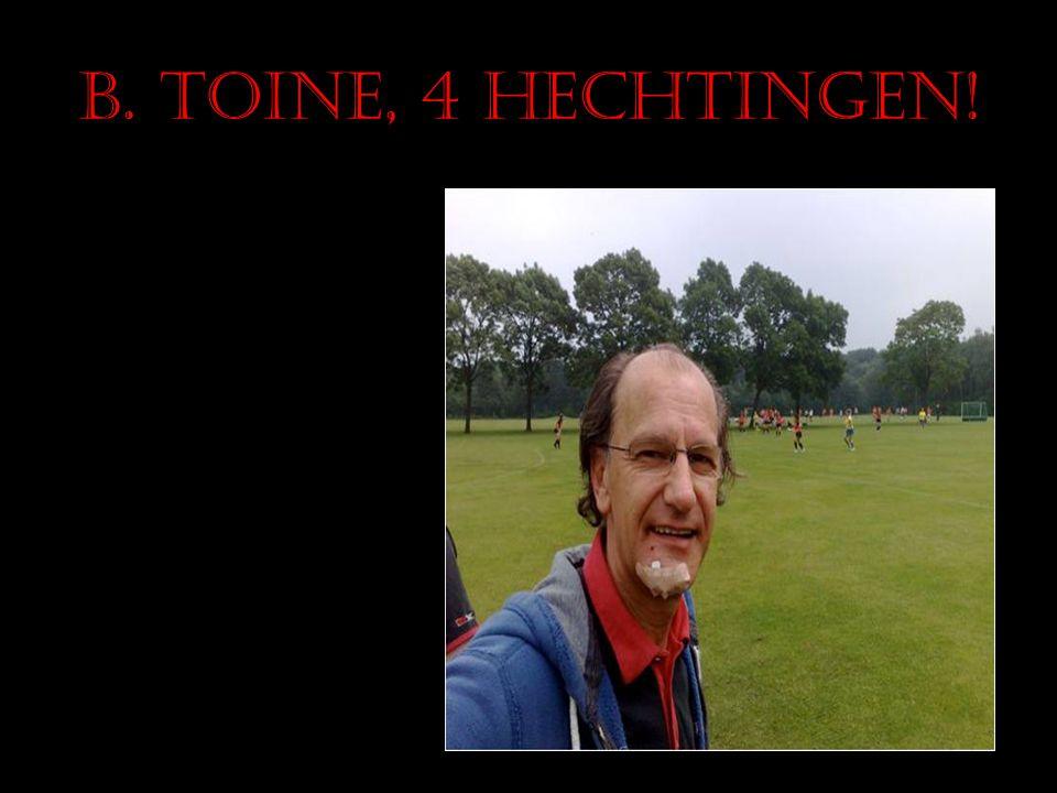B. Toine, 4 hechtingen!