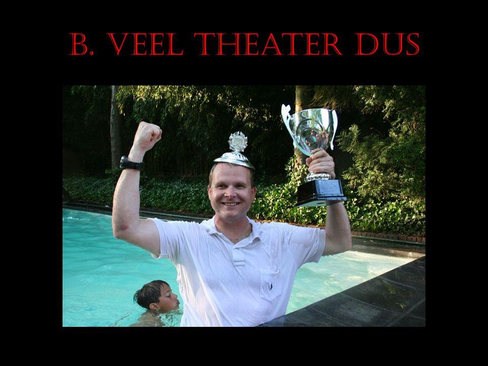 B. Veel theater dus