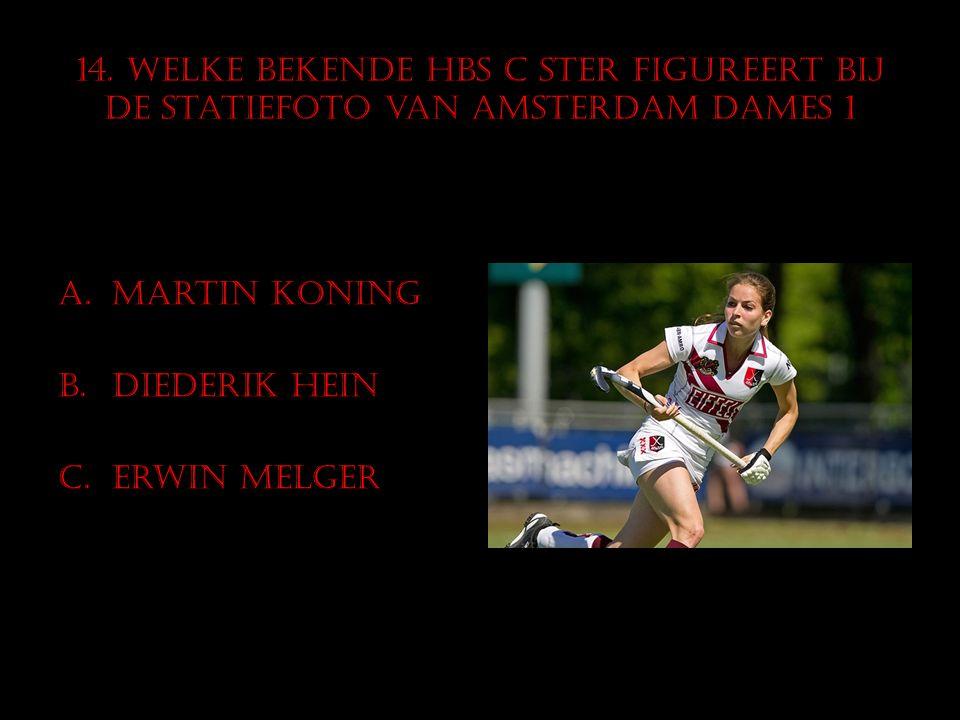 14. Welke bekende HBS C ster figureert bij de statiefoto van Amsterdam dames 1 A.Martin Koning B.Diederik Hein C.Erwin Melger