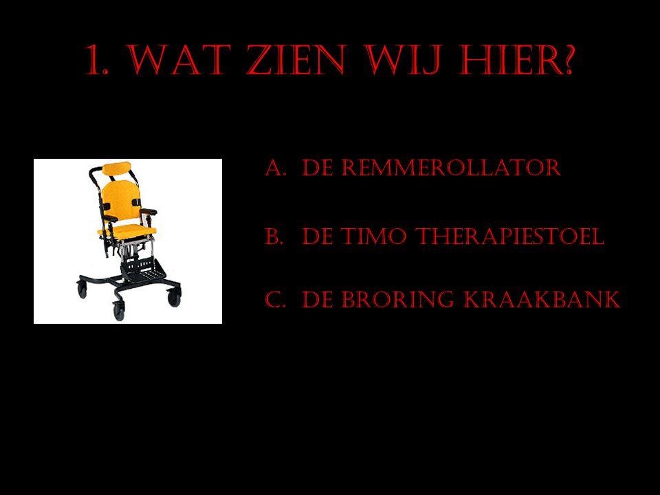 1. WAT ZIEN WIJ HIER? A.De RemmeRollator B.De Timo therapiestoel C.De BRORING KRAAKBANK