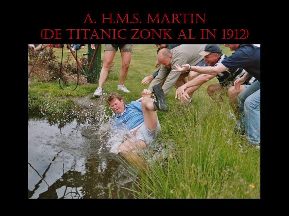 A. H.M.S. Martin (de Titanic zonk al in 1912)