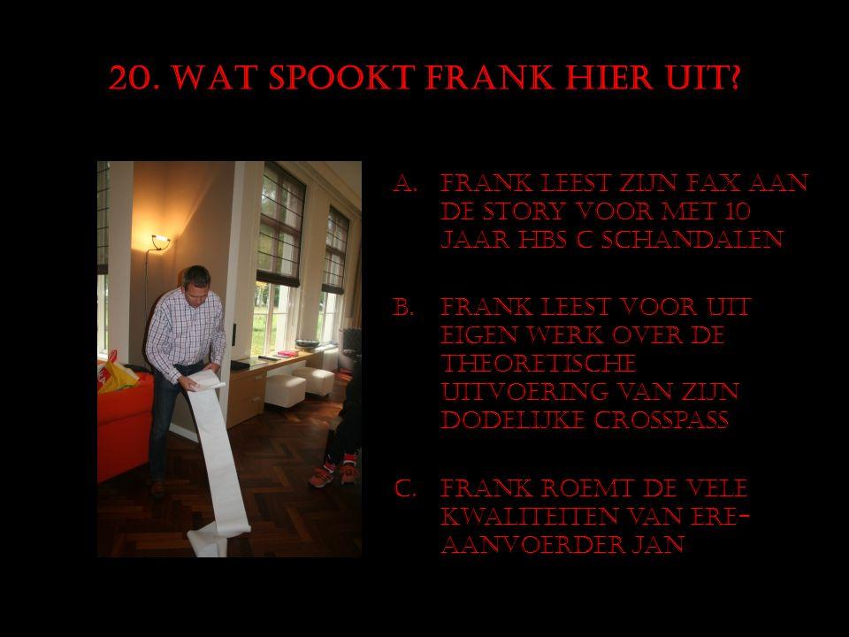 20.WAT SPOOKT FRANK HIER UIT.