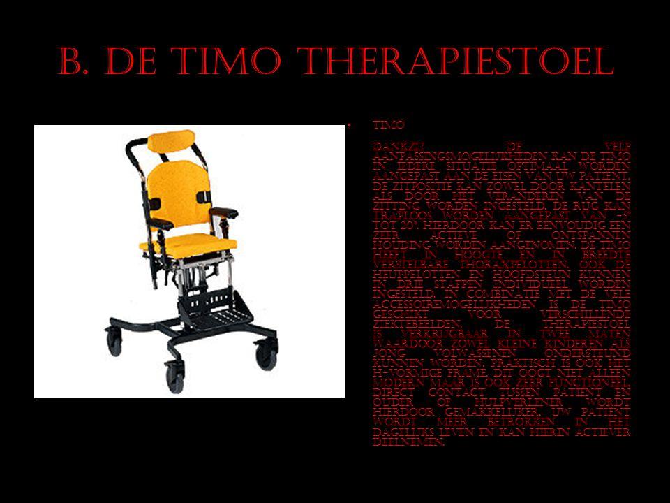 B. De Timo therapiestoel Timo Dankzij de vele aanpassingsmogelijkheden kan de Timo in iedere situatie optimaal worden aangepast aan de eisen van uw pa