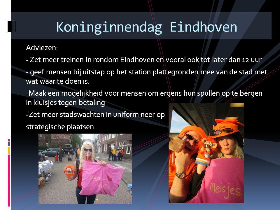 Adviezen: - Zet meer treinen in rondom Eindhoven en vooral ook tot later dan 12 uur - geef mensen bij uitstap op het station plattegronden mee van de stad met wat waar te doen is.