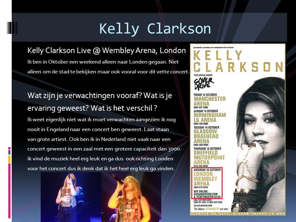 Kelly Clarkson Live @ Wembley Arena, London Ik ben in Oktober een weekend alleen naar Londen gegaan. Niet alleen om de stad te bekijken maar ook voora