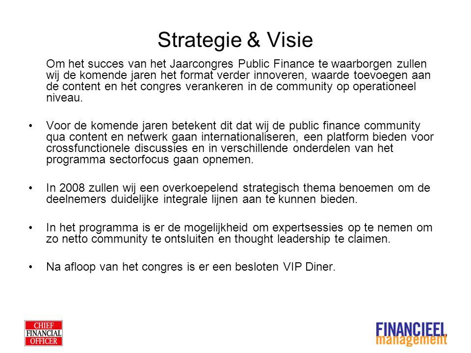 Strategie & Visie Om het succes van het Jaarcongres Public Finance te waarborgen zullen wij de komende jaren het format verder innoveren, waarde toevoegen aan de content en het congres verankeren in de community op operationeel niveau.