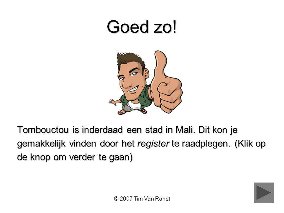 © 2007 Tim Van Ranst Goed zo.Tombouctou is inderdaad een stad in Mali.
