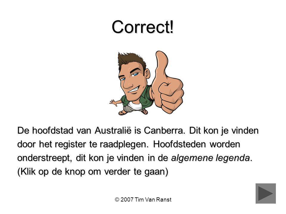 © 2007 Tim Van Ranst Correct.De hoofdstad van Australië is Canberra.