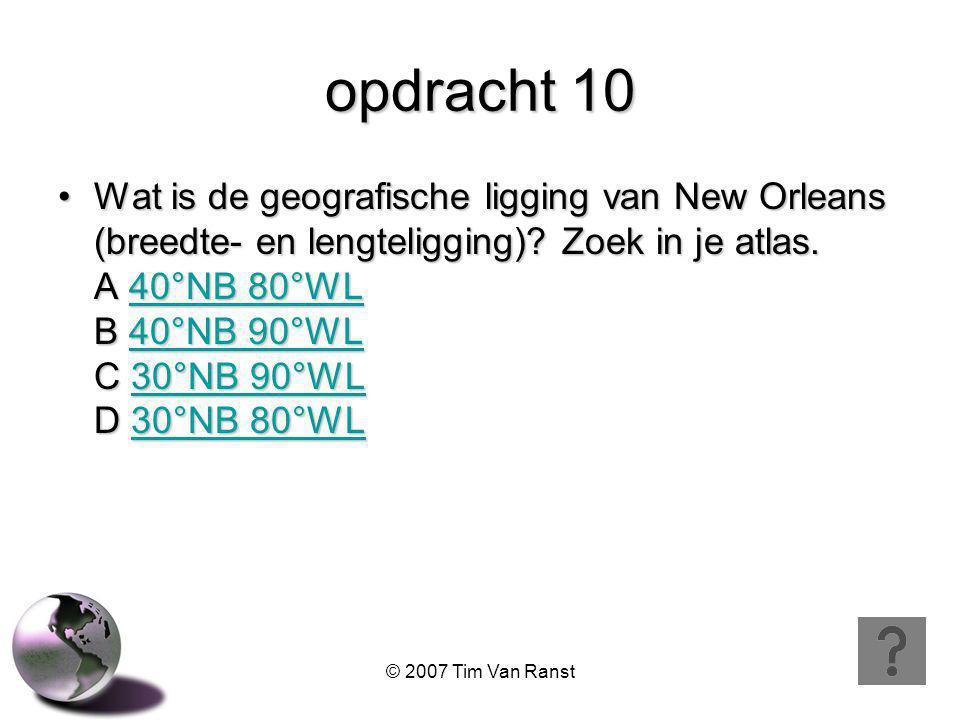 © 2007 Tim Van Ranst opdracht 10 Wat is de geografische ligging van New Orleans (breedte- en lengteligging).