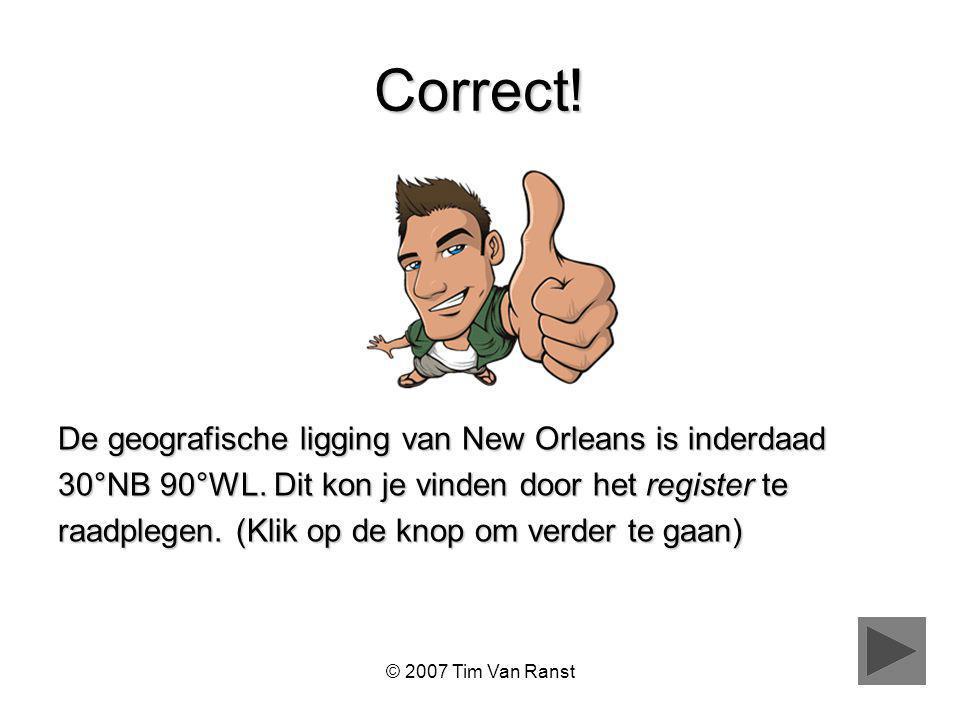 © 2007 Tim Van Ranst Correct.De geografische ligging van New Orleans is inderdaad 30°NB 90°WL.