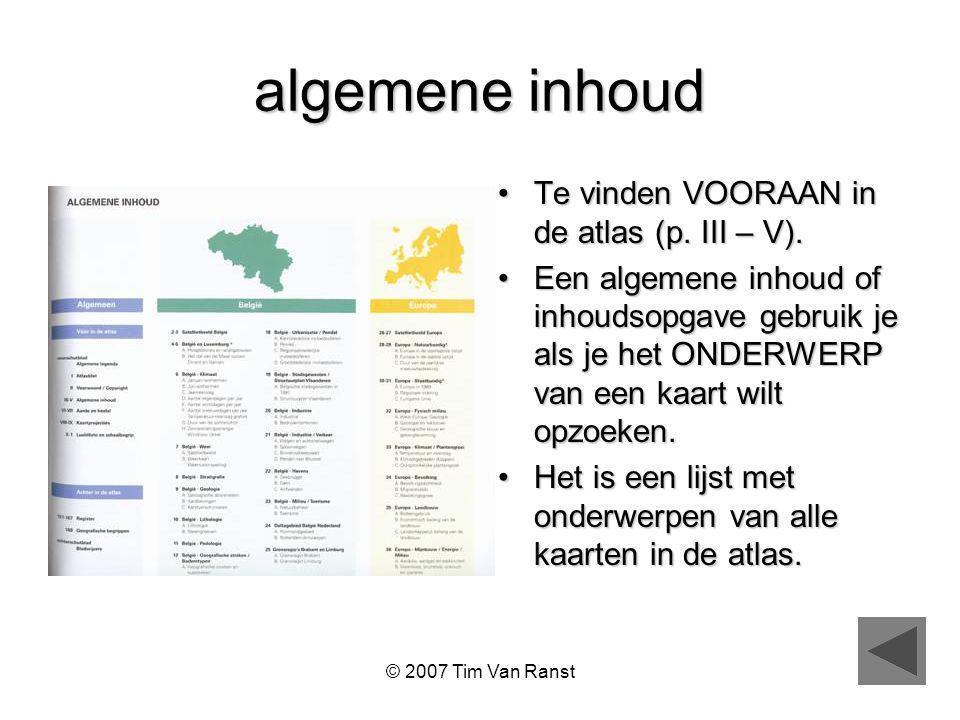 © 2007 Tim Van Ranst algemene inhoud Te vinden VOORAAN in de atlas (p.