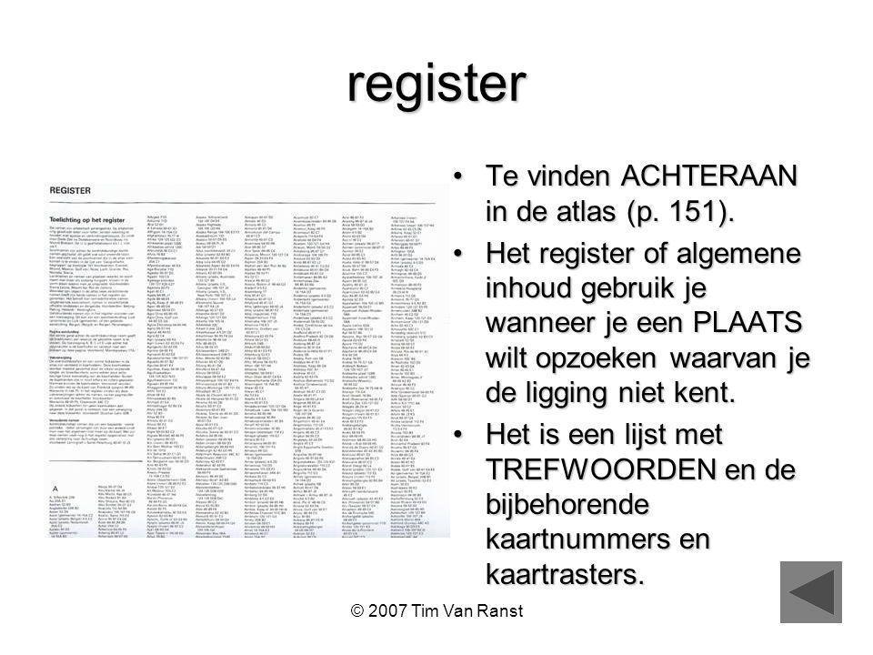 © 2007 Tim Van Ranst register Te vinden ACHTERAAN in de atlas (p.