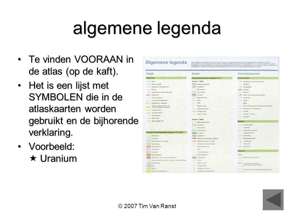 © 2007 Tim Van Ranst algemene legenda Te vinden VOORAAN in de atlas (op de kaft).Te vinden VOORAAN in de atlas (op de kaft).