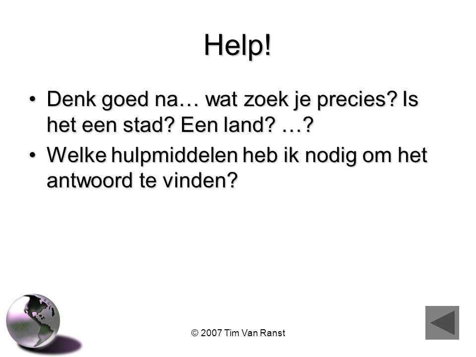 © 2007 Tim Van Ranst Help.Denk goed na… wat zoek je precies.