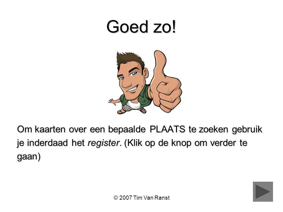 © 2007 Tim Van Ranst Goed zo.