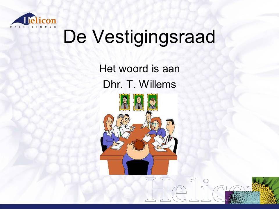 De Vestigingsraad Het woord is aan Dhr. T. Willems