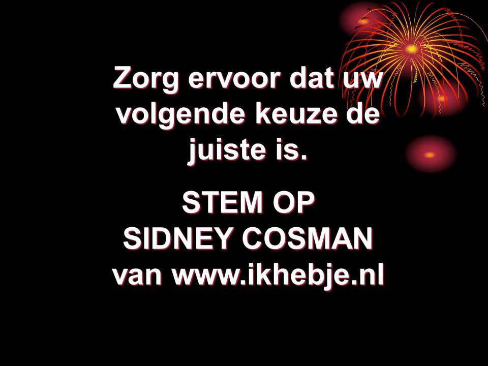Zorg ervoor dat uw volgende keuze de juiste is. STEM OP SIDNEY COSMAN van www.ikhebje.nl