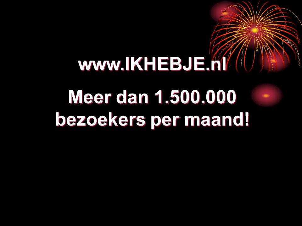 www.IKHEBJE.nl Meer dan 1.500.000 bezoekers per maand!