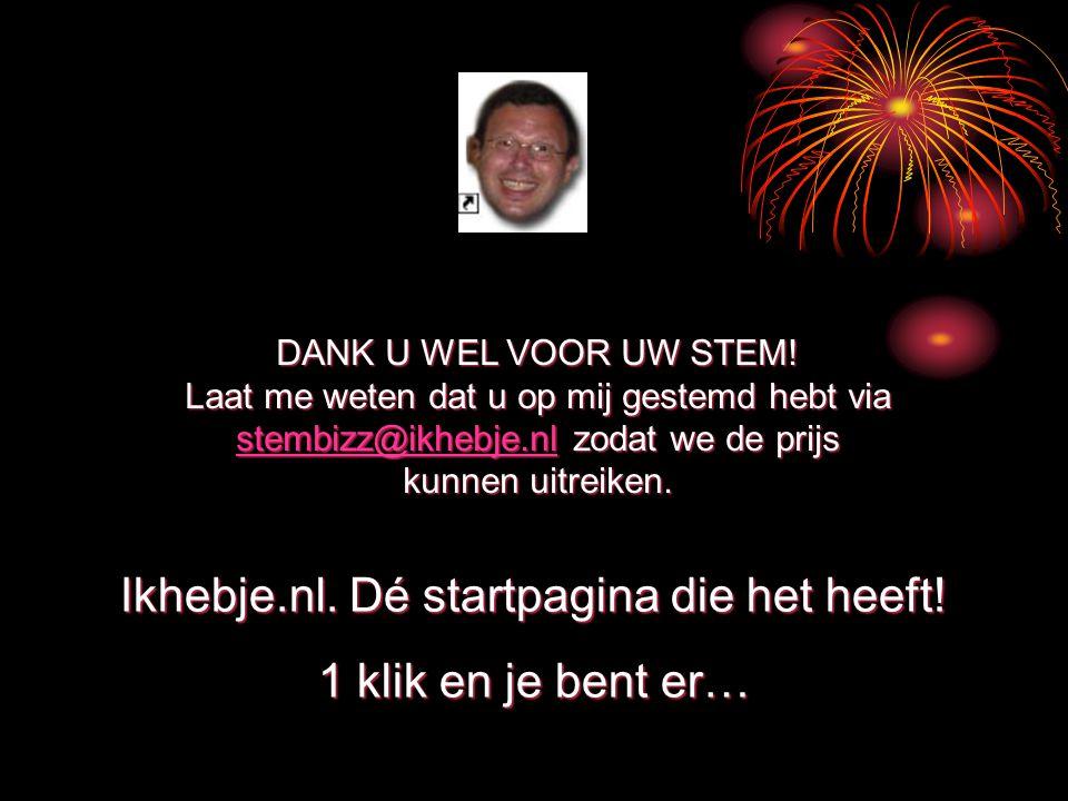 DANK U WEL VOOR UW STEM! Laat me weten dat u op mij gestemd hebt via stembizz@ikhebje.nl zodat we de prijs kunnen uitreiken. stembizz@ikhebje.nl Ikheb
