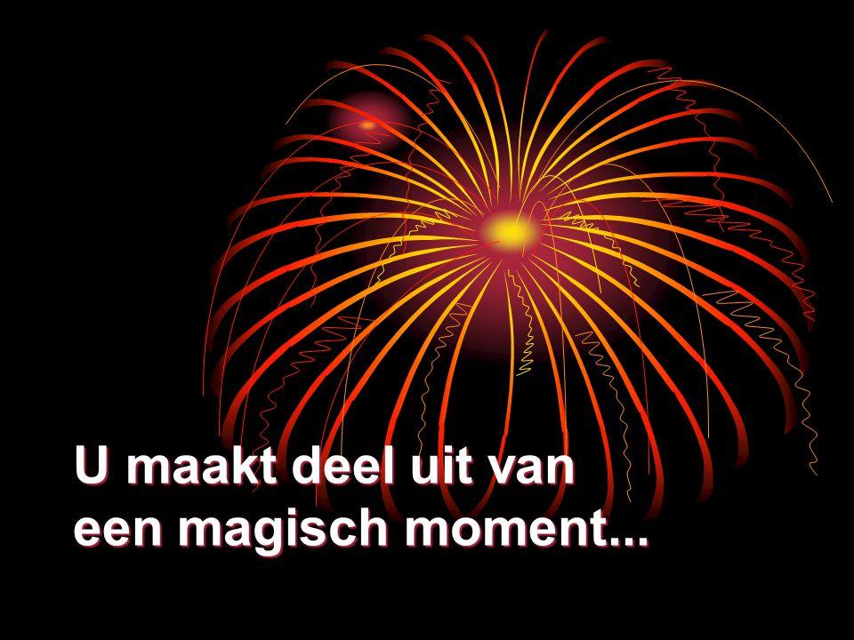 U maakt deel uit van een magisch moment...