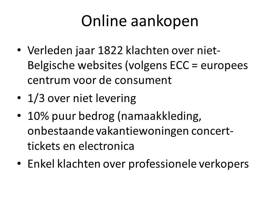 Online aankopen Verleden jaar 1822 klachten over niet- Belgische websites (volgens ECC = europees centrum voor de consument 1/3 over niet levering 10%