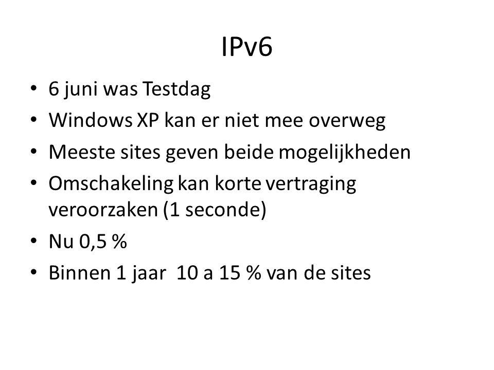 IPv6 6 juni was Testdag Windows XP kan er niet mee overweg Meeste sites geven beide mogelijkheden Omschakeling kan korte vertraging veroorzaken (1 seconde) Nu 0,5 % Binnen 1 jaar 10 a 15 % van de sites