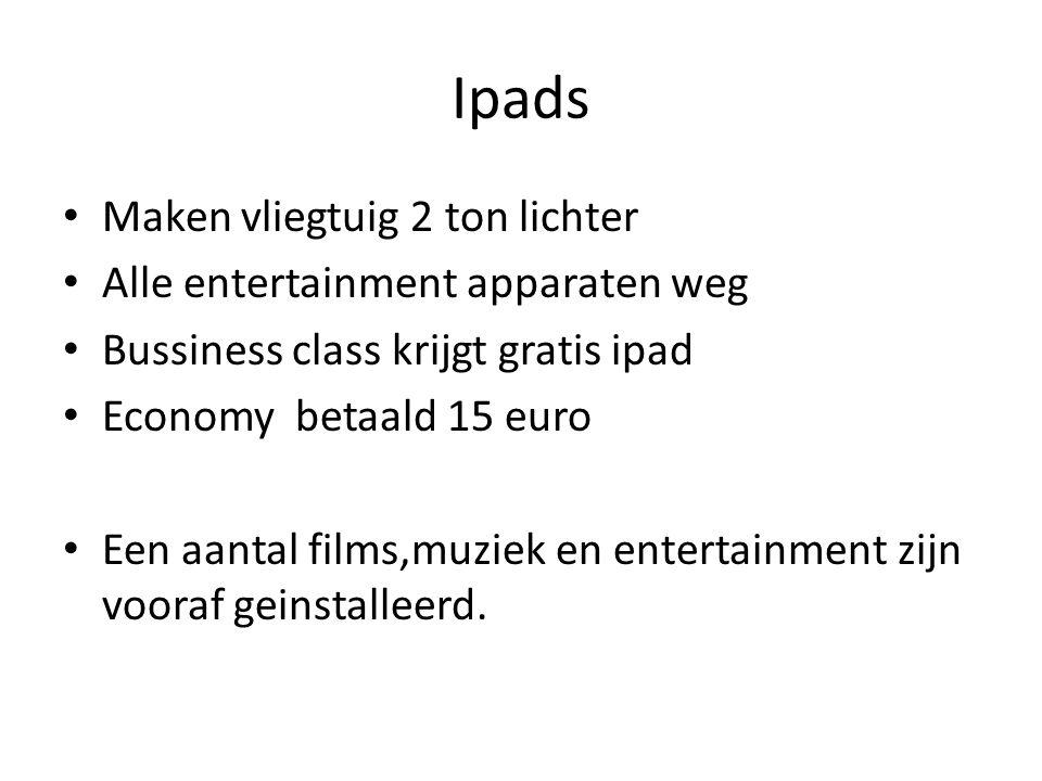 Ipads Maken vliegtuig 2 ton lichter Alle entertainment apparaten weg Bussiness class krijgt gratis ipad Economy betaald 15 euro Een aantal films,muziek en entertainment zijn vooraf geinstalleerd.