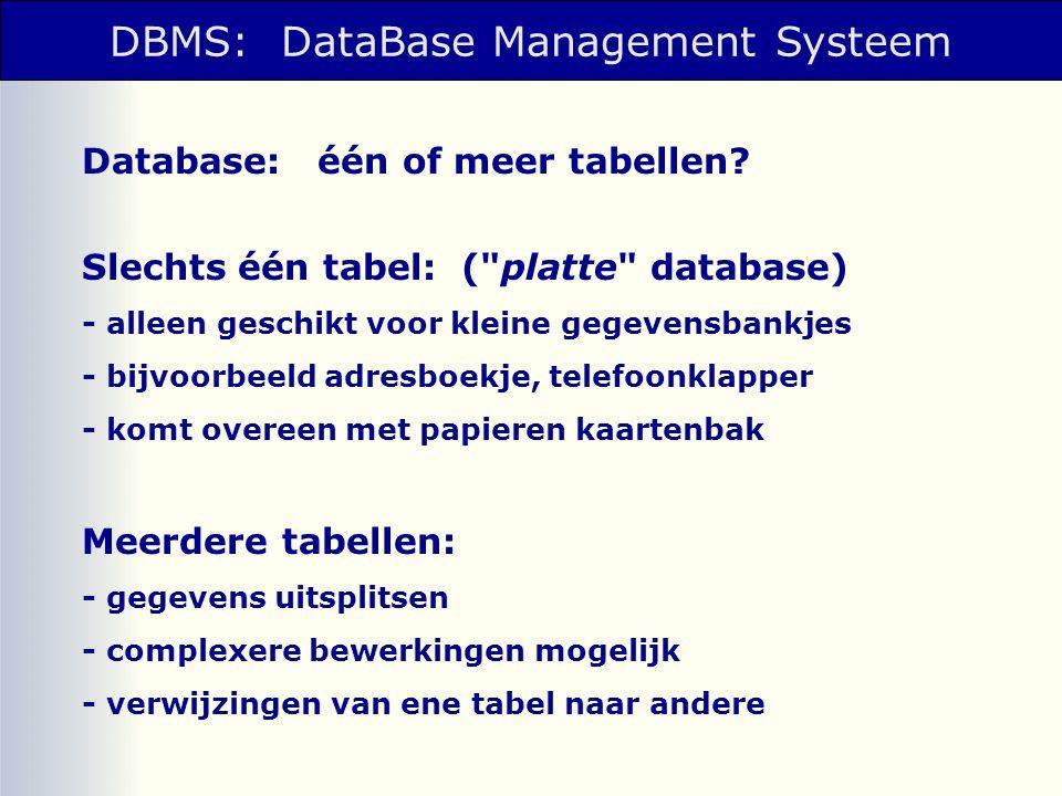 Database: één of meer tabellen? Slechts één tabel: (