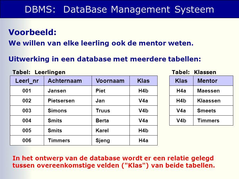 DBMS: DataBase Management Systeem Voorbeeld: We willen van elke leerling ook de mentor weten. Uitwerking in een database met meerdere tabellen: Leerl_